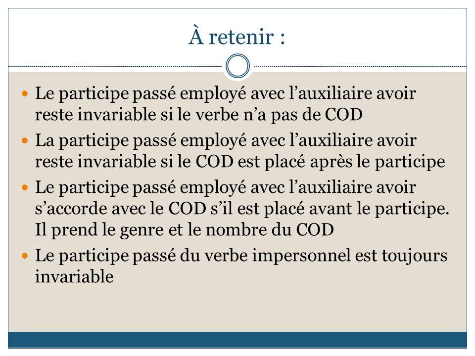 À retenir : Le participe passé employé avec l'auxiliaire avoir reste invariable si le verbe n'a pas de COD.