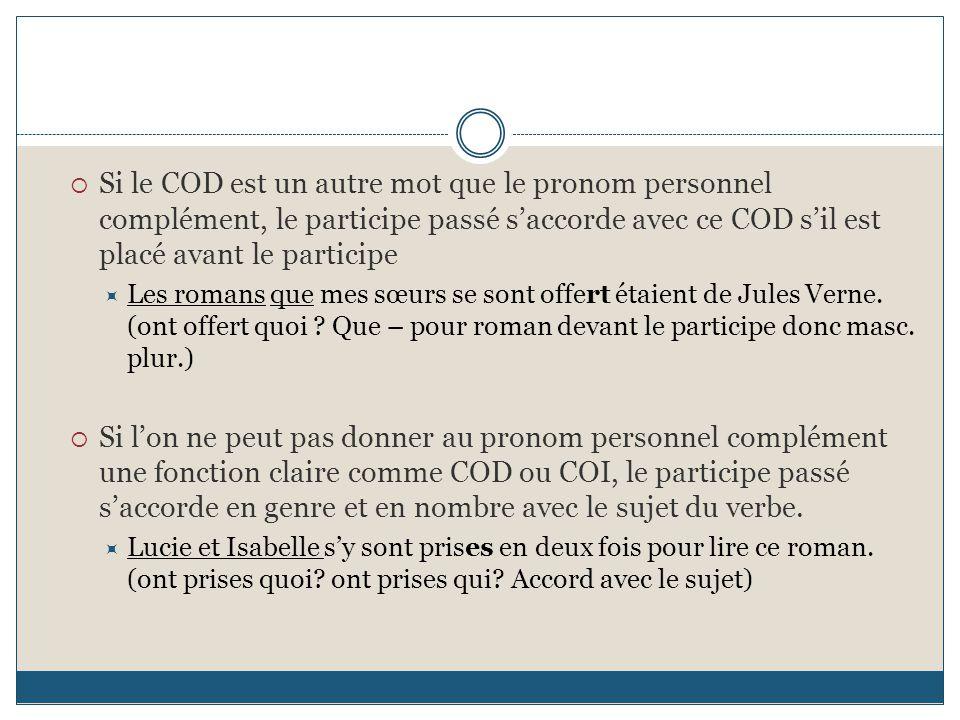 Si le COD est un autre mot que le pronom personnel complément, le participe passé s'accorde avec ce COD s'il est placé avant le participe