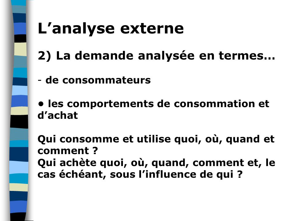 L'analyse externe 2) La demande analysée en termes… de consommateurs