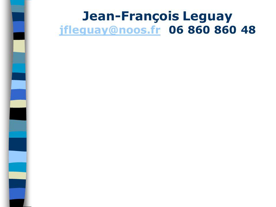 Jean-François Leguay jfleguay@noos.fr 06 860 860 48