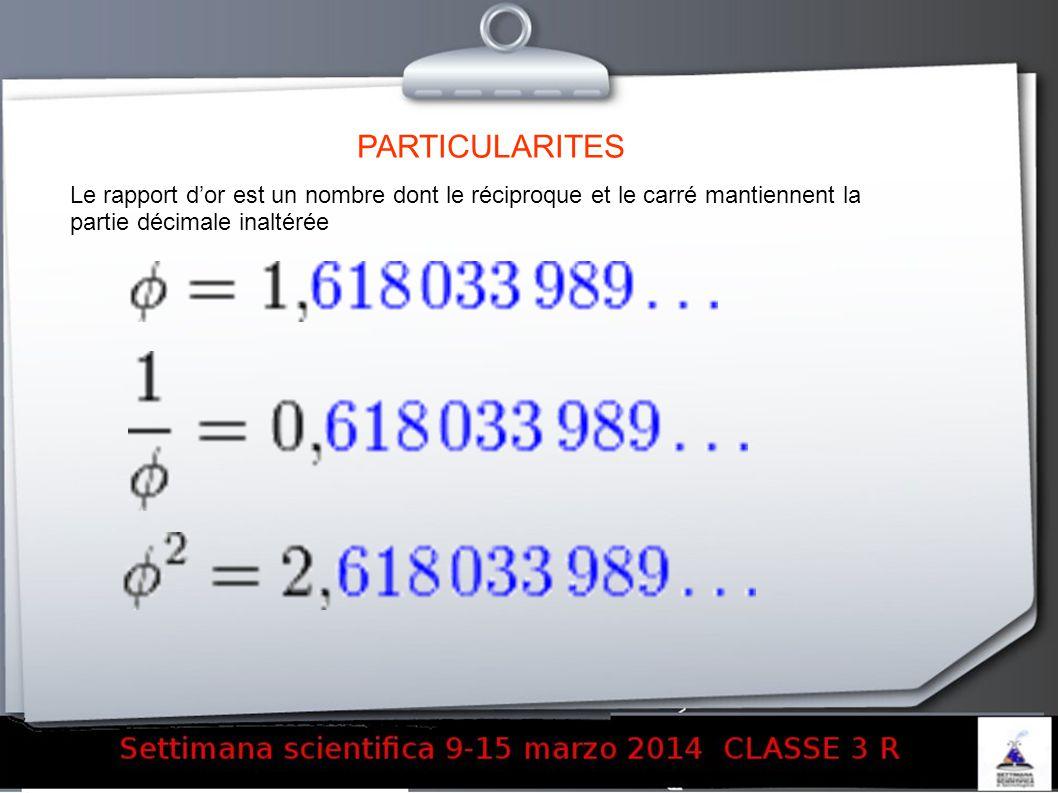 PARTICULARITES Le rapport d'or est un nombre dont le réciproque et le carré mantiennent la partie décimale inaltérée.