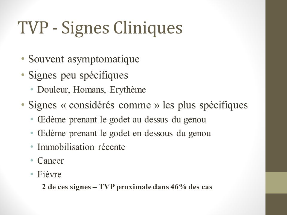 TVP - Signes Cliniques Souvent asymptomatique Signes peu spécifiques