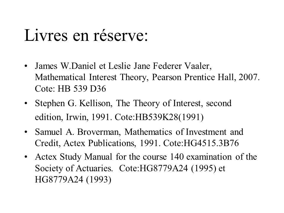 Livres en réserve: James W.Daniel et Leslie Jane Federer Vaaler, Mathematical Interest Theory, Pearson Prentice Hall, 2007. Cote: HB 539 D36.