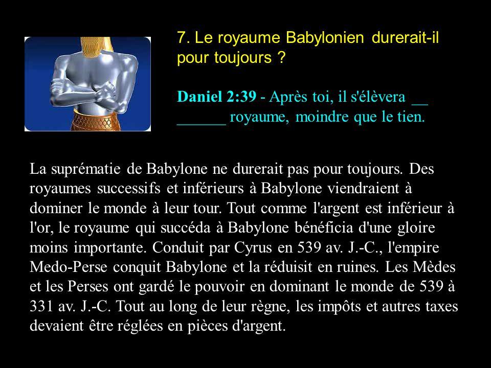 7. Le royaume Babylonien durerait-il pour toujours