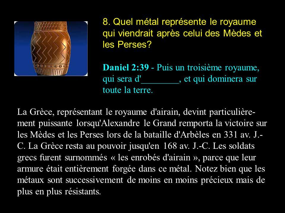 8. Quel métal représente le royaume qui viendrait après celui des Mèdes et les Perses