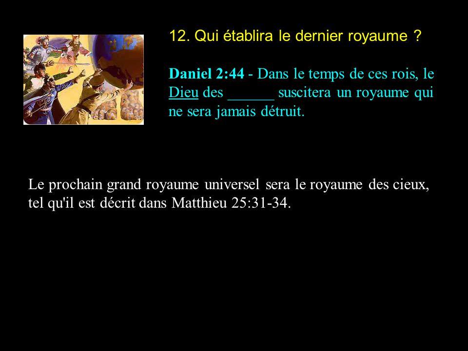 12. Qui établira le dernier royaume