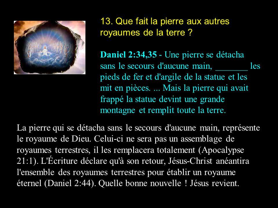13. Que fait la pierre aux autres royaumes de la terre