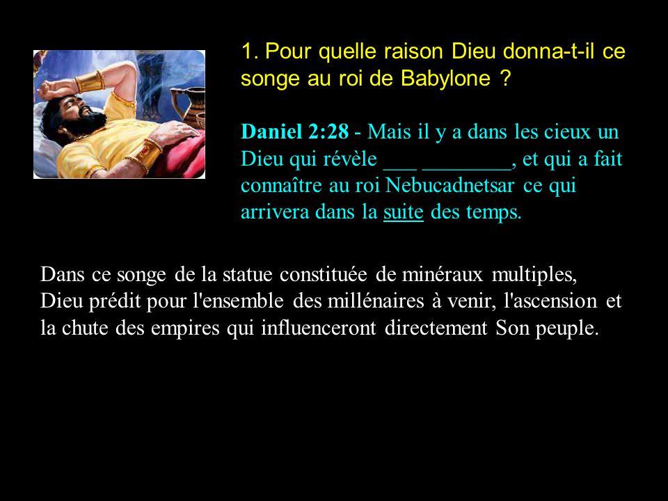 1. Pour quelle raison Dieu donna-t-il ce songe au roi de Babylone