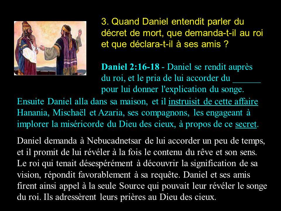 3. Quand Daniel entendit parler du décret de mort, que demanda-t-il au roi et que déclara-t-il à ses amis