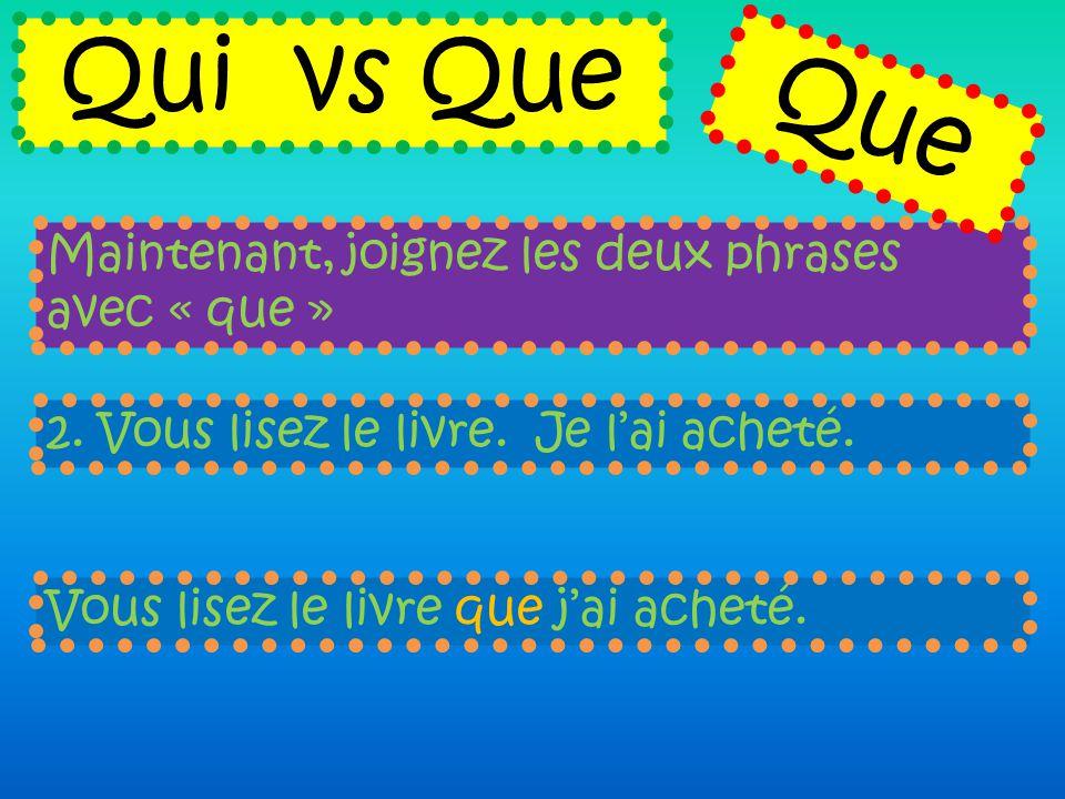 Qui vs Que Que Maintenant, joignez les deux phrases avec « que »