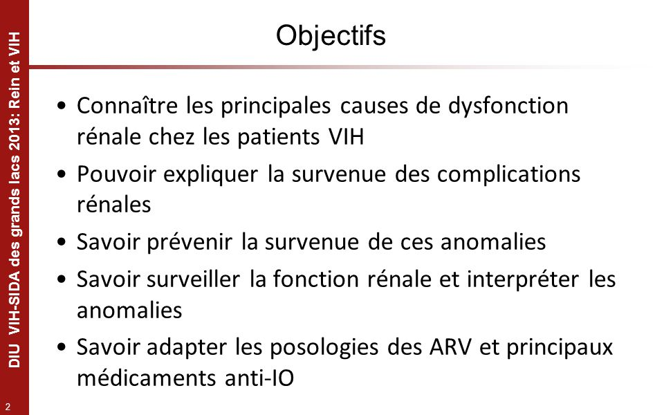 Objectifs Connaître les principales causes de dysfonction rénale chez les patients VIH. Pouvoir expliquer la survenue des complications rénales.