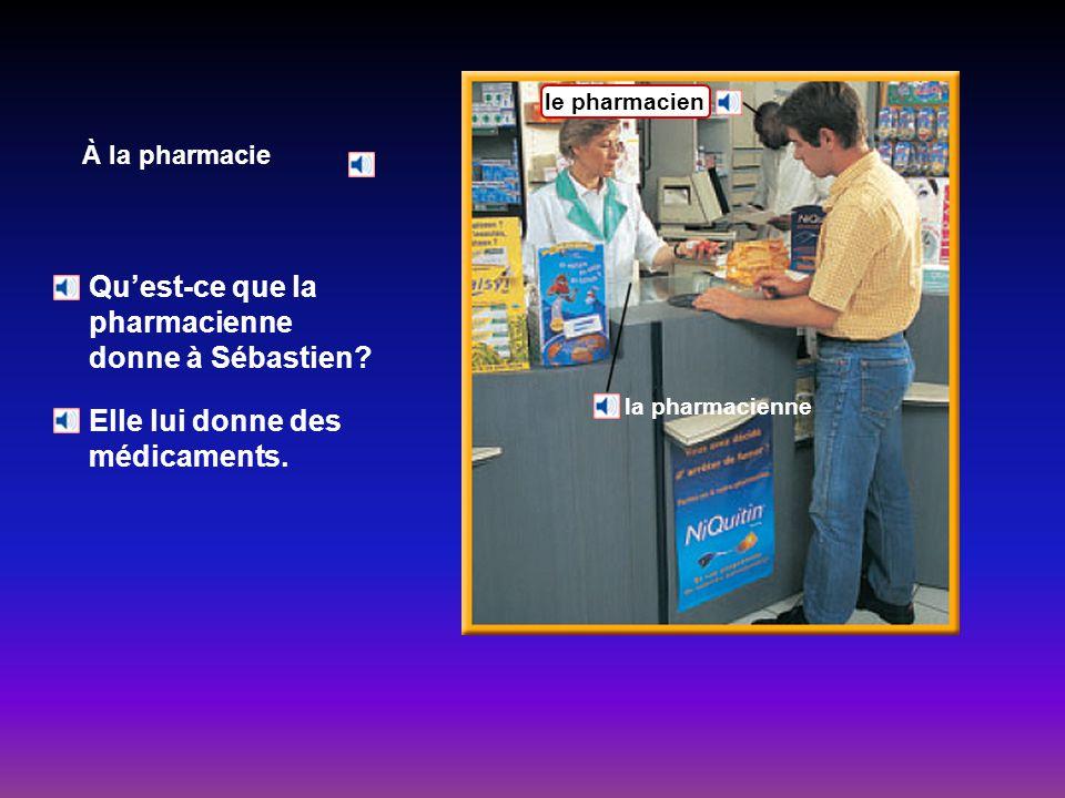 Qu'est-ce que la pharmacienne donne à Sébastien
