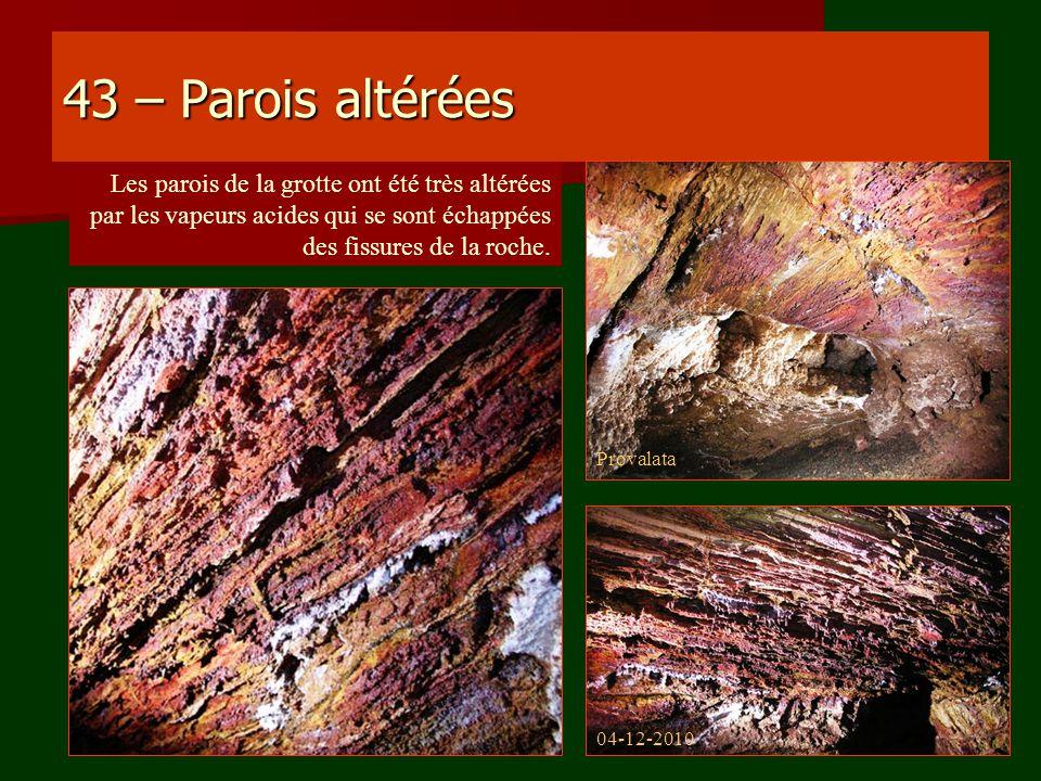 43 – Parois altérées Les parois de la grotte ont été très altérées par les vapeurs acides qui se sont échappées des fissures de la roche.