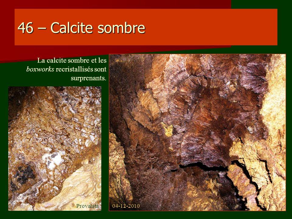 46 – Calcite sombre La calcite sombre et les boxworks recristallisés sont surprenants.