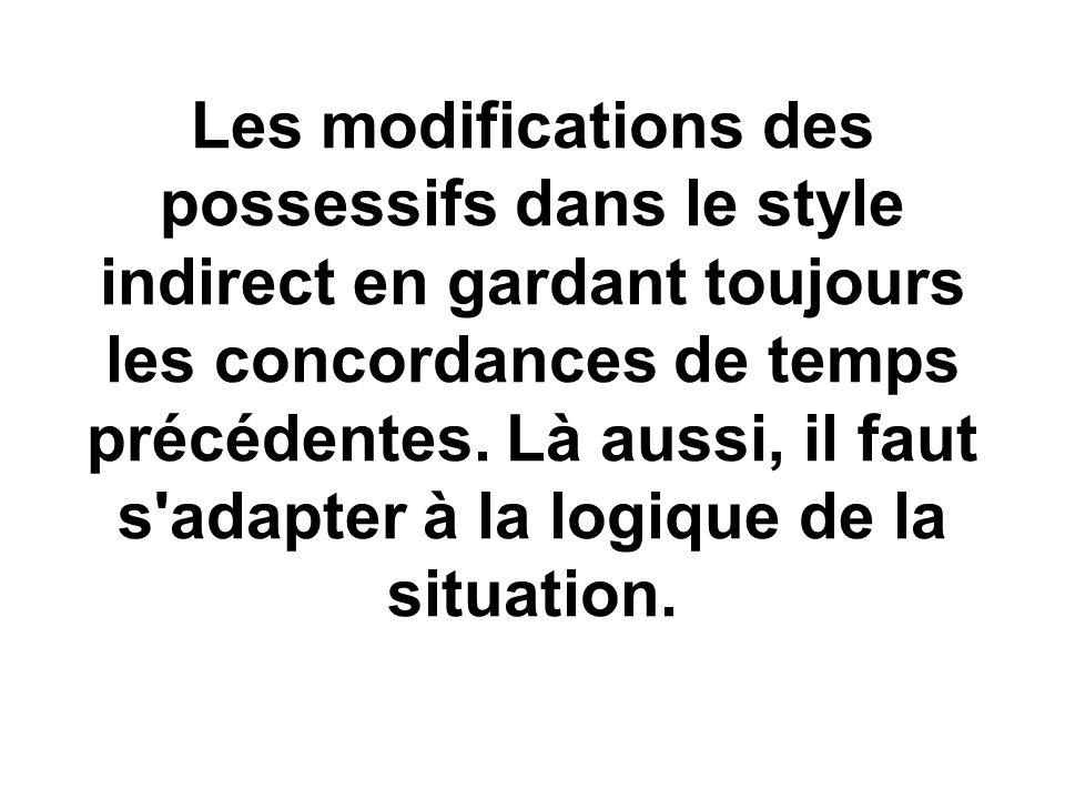 Les modifications des possessifs dans le style indirect en gardant toujours les concordances de temps précédentes.