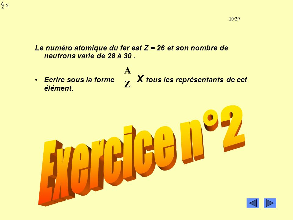 10/29Le numéro atomique du fer est Z = 26 et son nombre de neutrons varie de 28 à 30 .