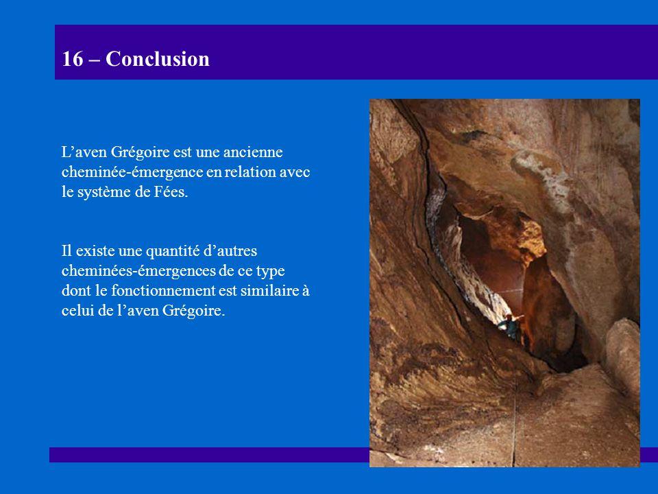 16 – Conclusion L'aven Grégoire est une ancienne cheminée-émergence en relation avec le système de Fées.