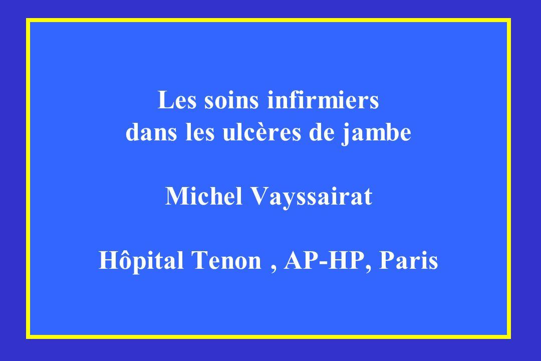 Les soins infirmiers dans les ulcères de jambe Michel Vayssairat Hôpital Tenon , AP-HP, Paris