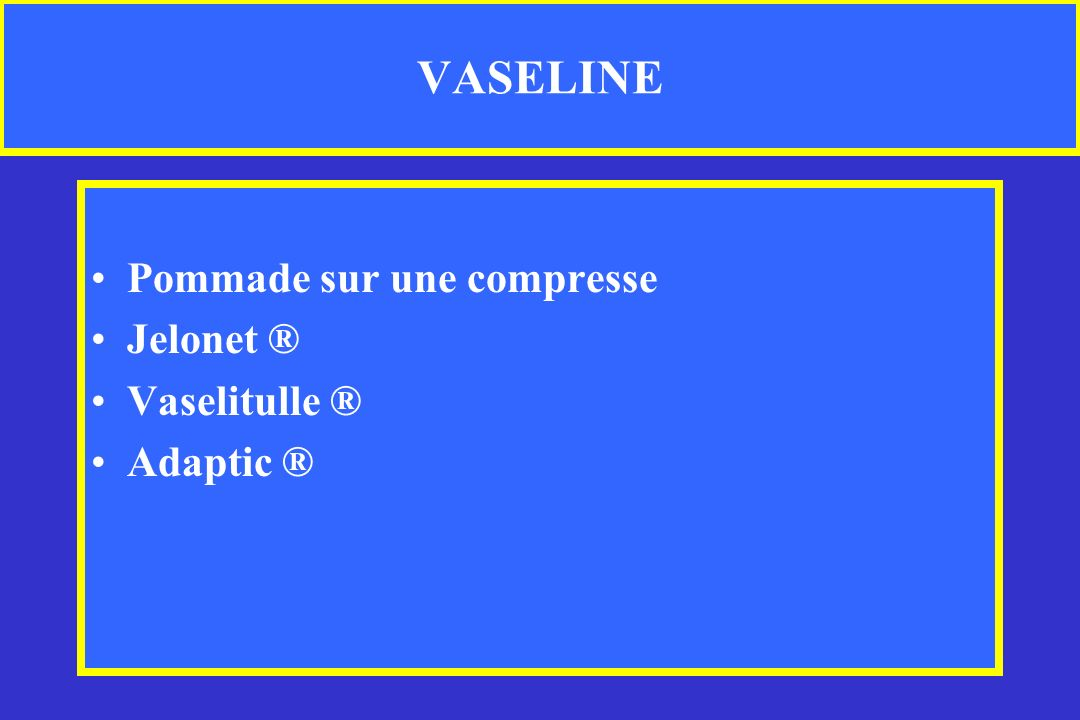 VASELINE Pommade sur une compresse Jelonet ® Vaselitulle ® Adaptic ®