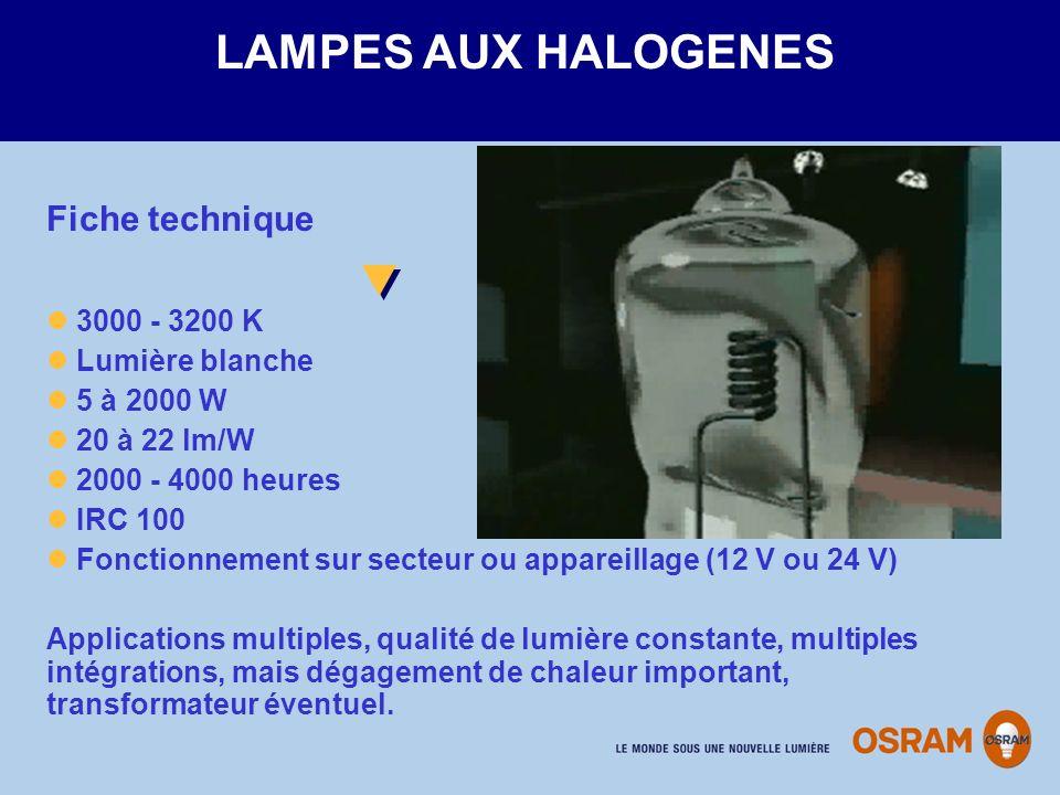 LAMPES AUX HALOGENES Fiche technique 3000 - 3200 K Lumière blanche