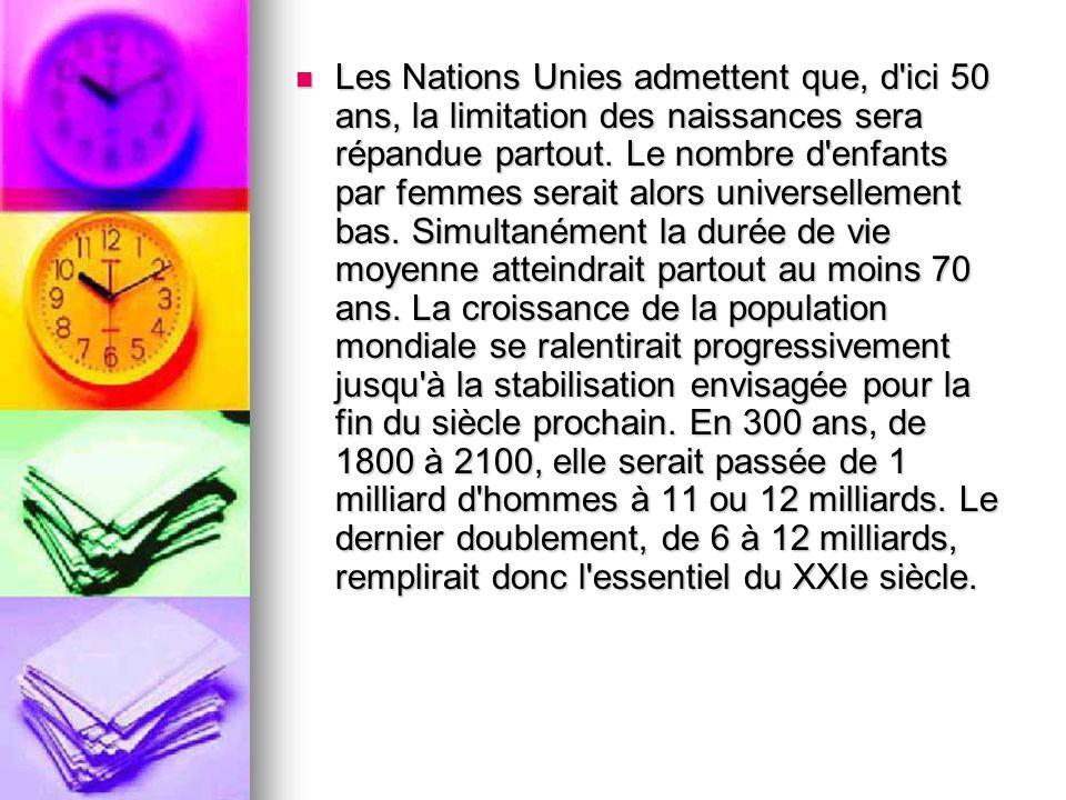Les Nations Unies admettent que, d ici 50 ans, la limitation des naissances sera répandue partout.