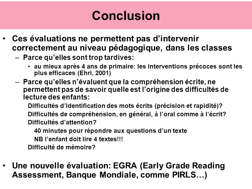 Conclusion Ces évaluations ne permettent pas d'intervenir correctement au niveau pédagogique, dans les classes.