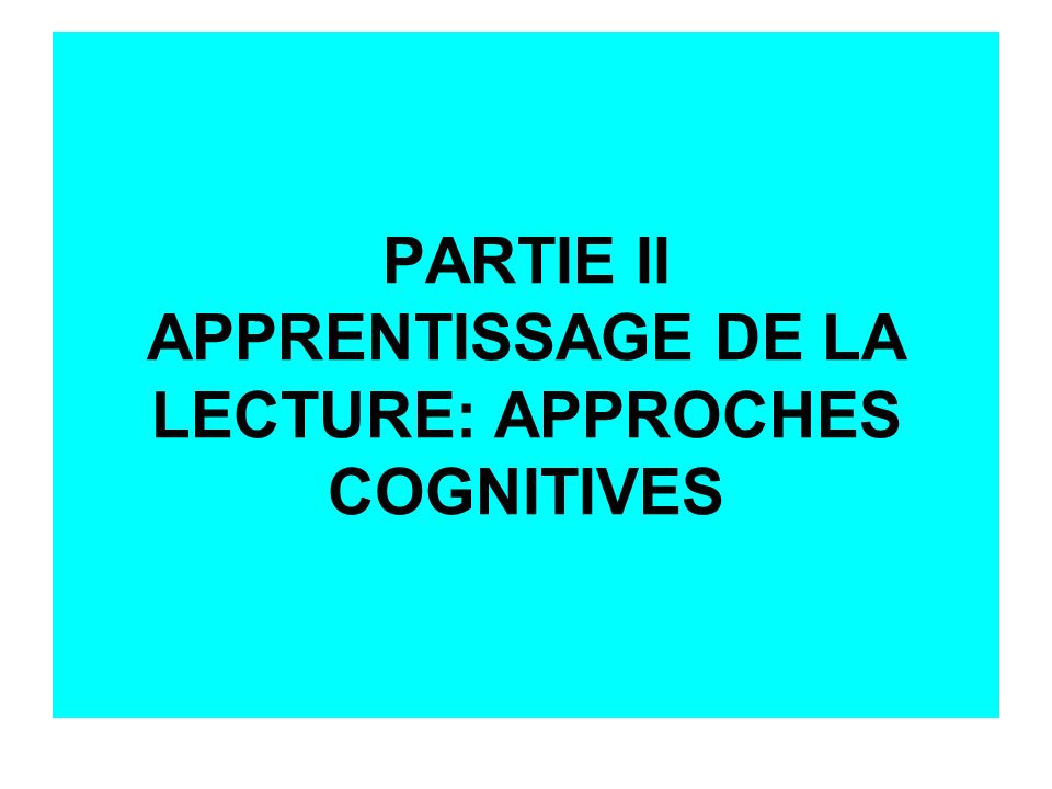 PARTIE II APPRENTISSAGE DE LA LECTURE: APPROCHES COGNITIVES