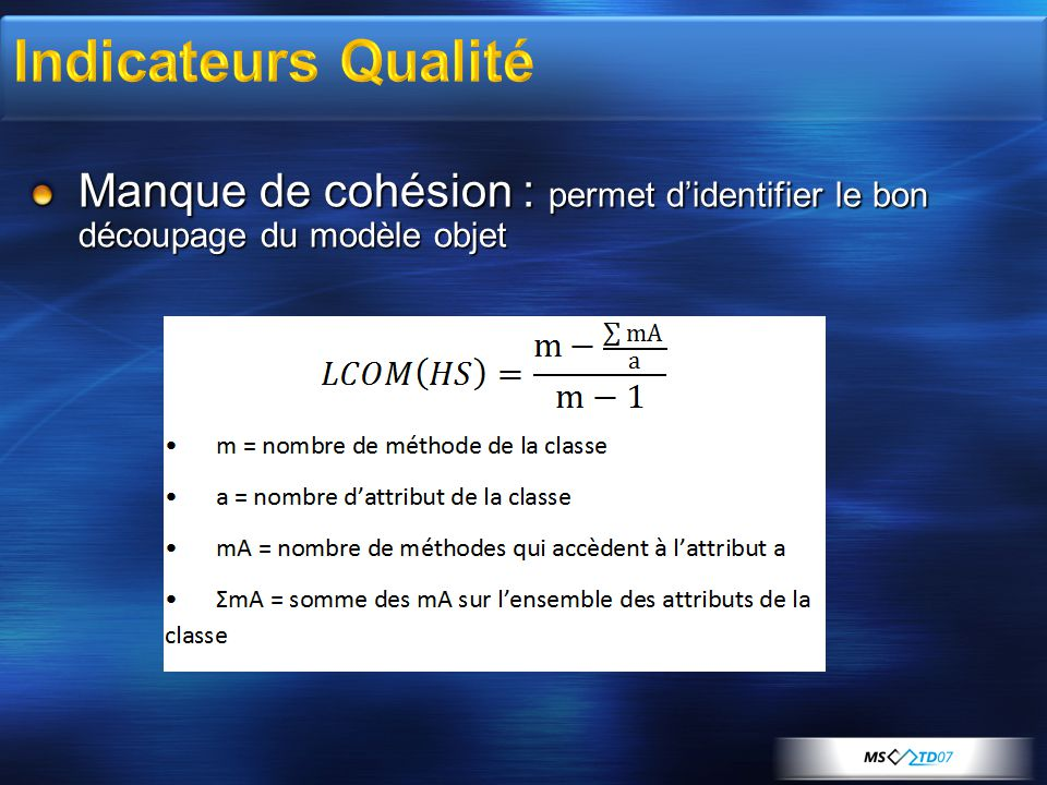 4/2/2017 10:51 AM Indicateurs Qualité. Manque de cohésion : permet d'identifier le bon découpage du modèle objet.
