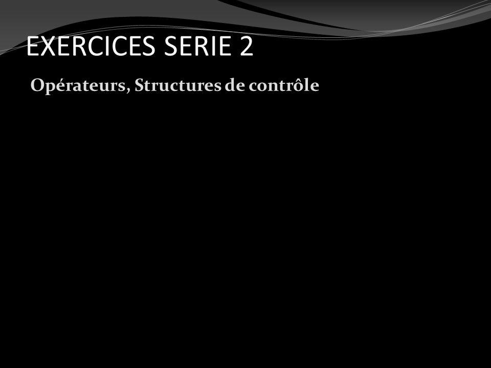 EXERCICES SERIE 2 Opérateurs, Structures de contrôle