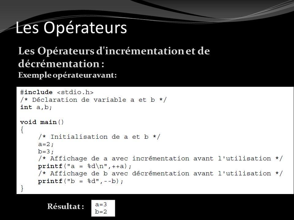 Les Opérateurs Les Opérateurs d incrémentation et de décrémentation : Exemple opérateur avant: Résultat :