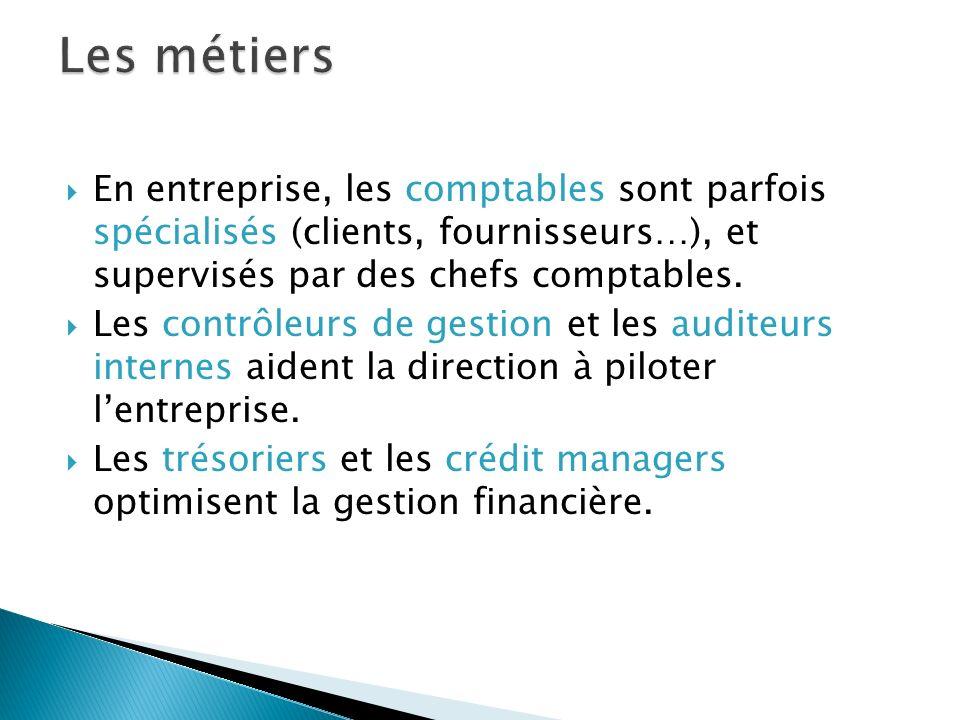 Les métiers En entreprise, les comptables sont parfois spécialisés (clients, fournisseurs…), et supervisés par des chefs comptables.