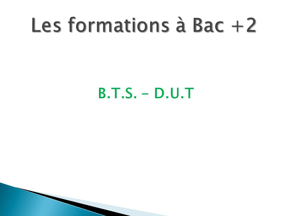 Les formations à Bac +2 B.T.S. - D.U.T
