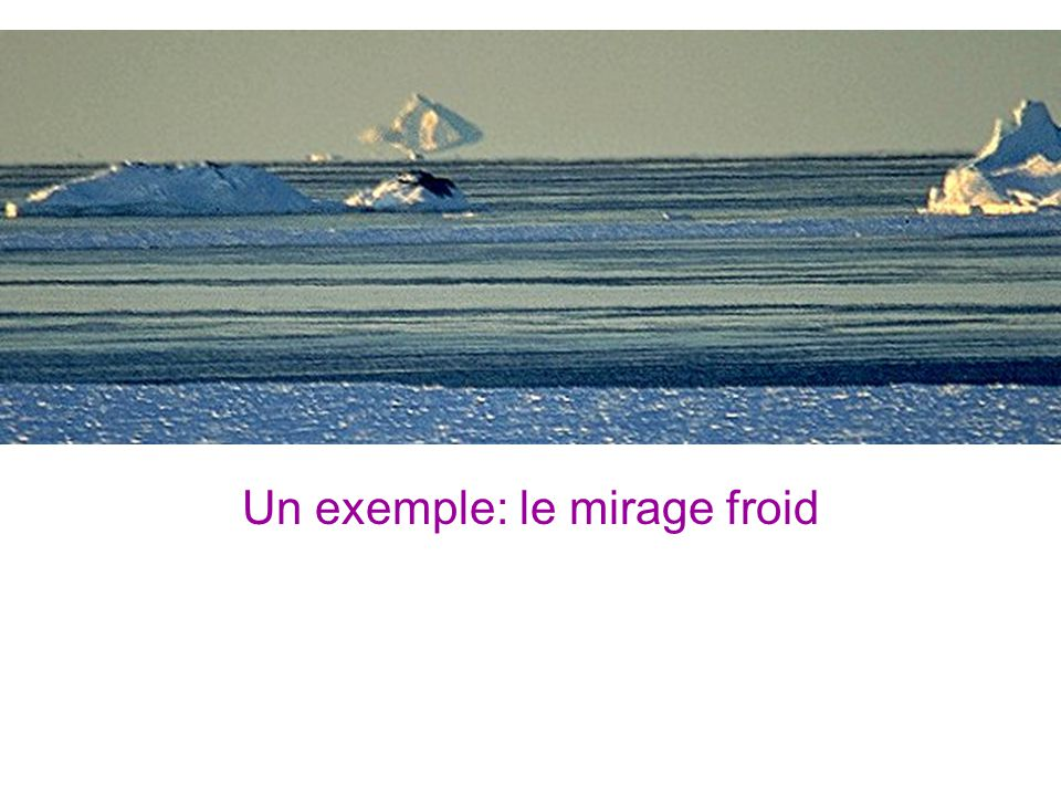 Un exemple: le mirage froid