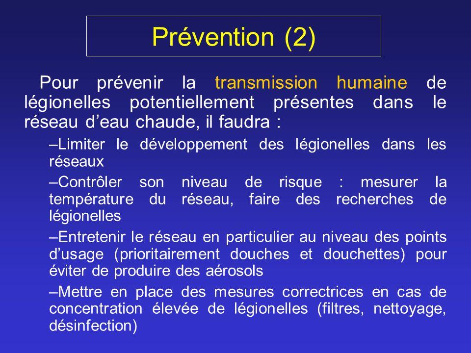 Prévention (2) Pour prévenir la transmission humaine de légionelles potentiellement présentes dans le réseau d'eau chaude, il faudra :