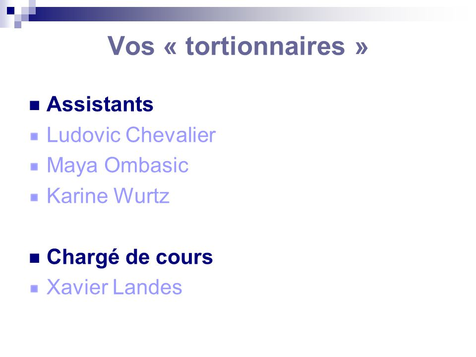 Vos « tortionnaires » Assistants Ludovic Chevalier Maya Ombasic