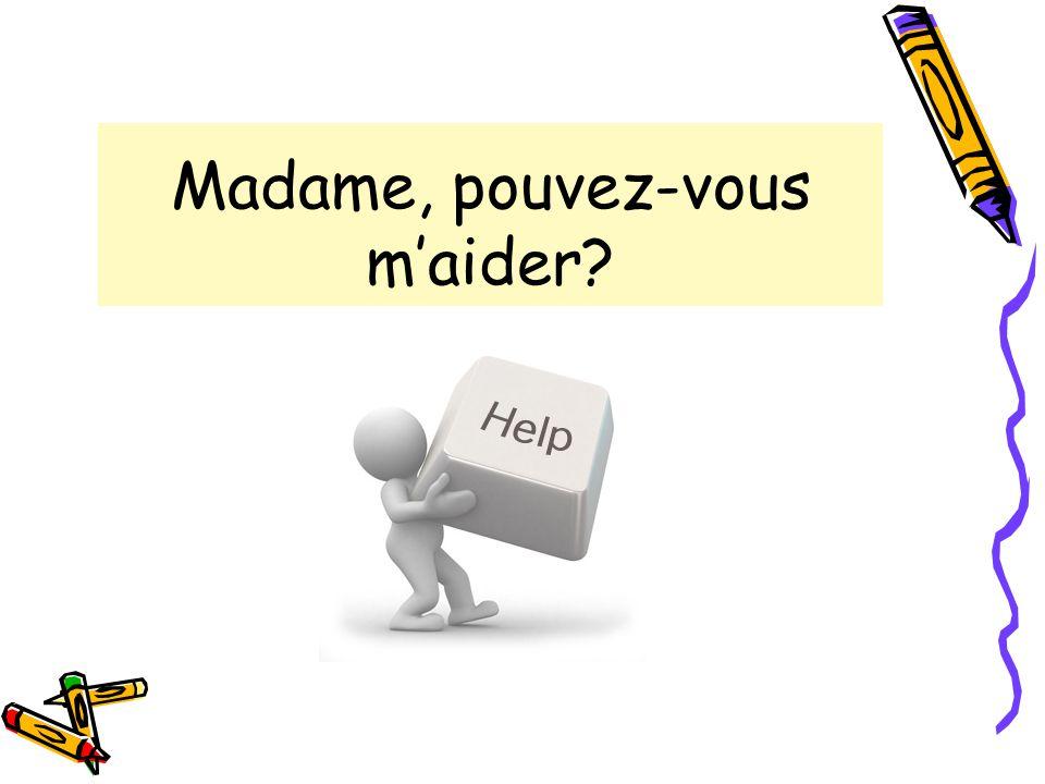 Madame, pouvez-vous m'aider