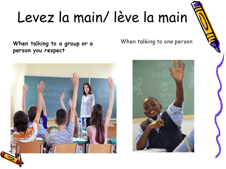 Levez la main/ lève la main