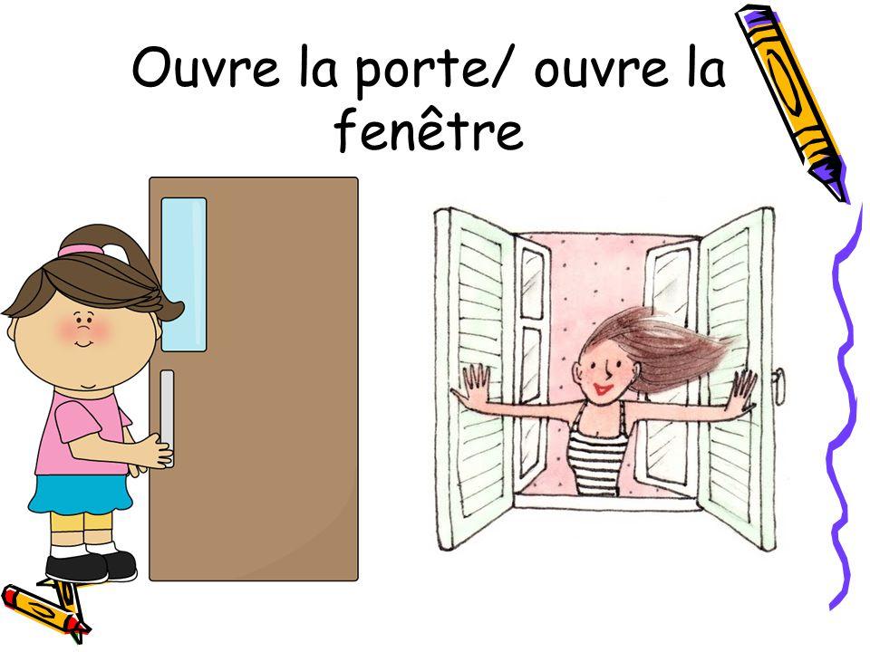 Ouvre la porte/ ouvre la fenêtre