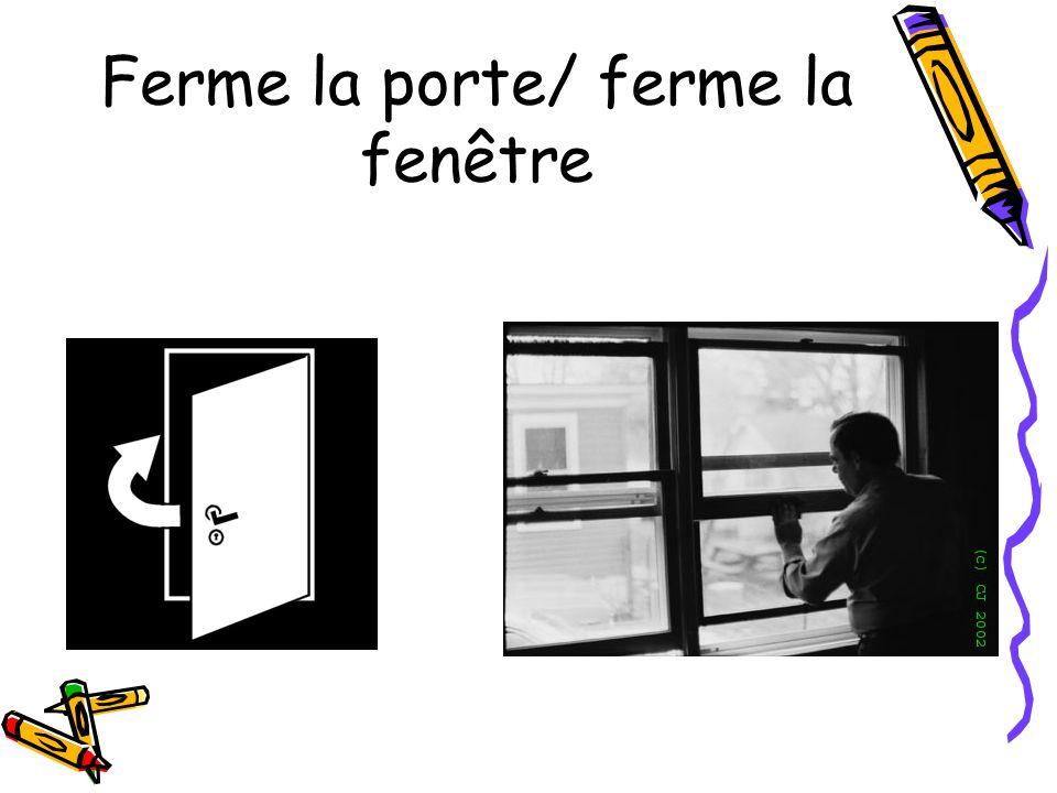 Ferme la porte/ ferme la fenêtre