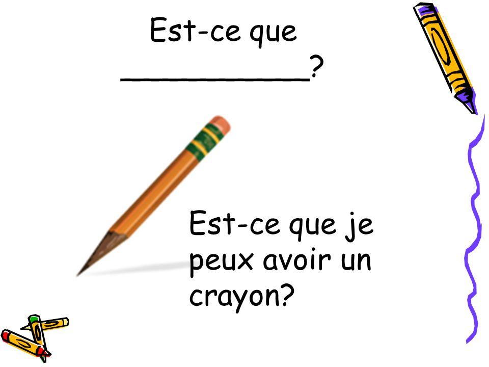 Est-ce que __________ Est-ce que je peux avoir un crayon