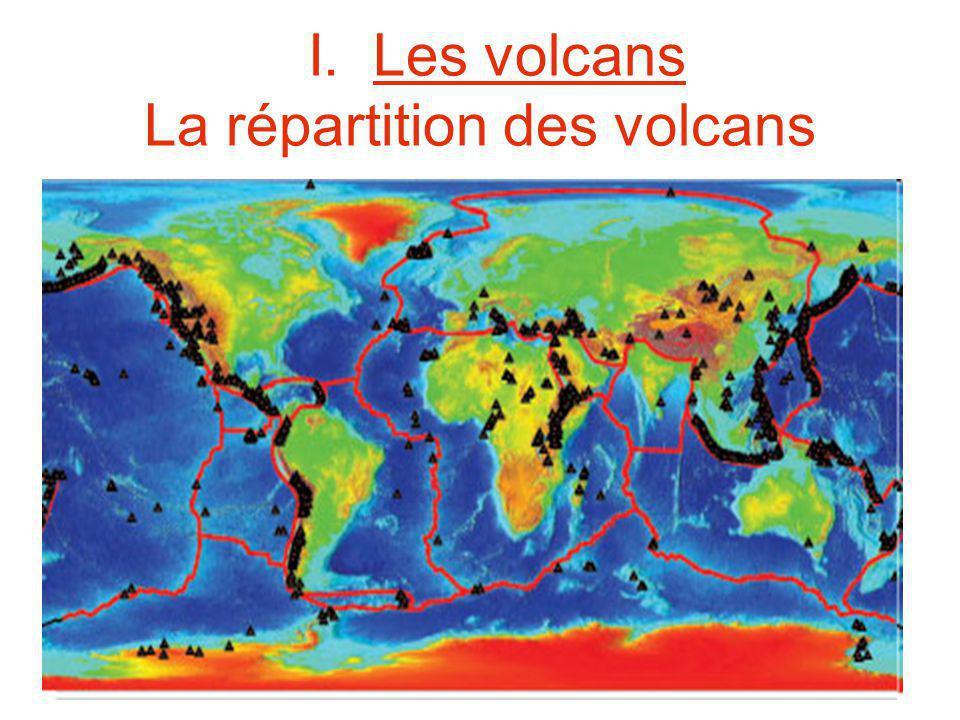 I. Les volcans La répartition des volcans