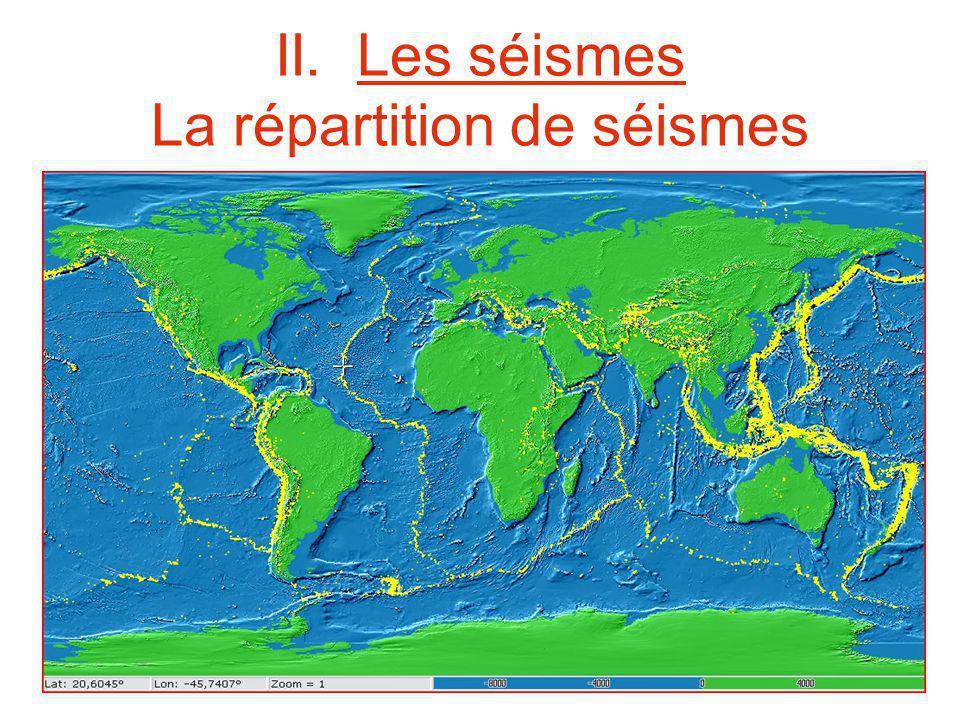 II. Les séismes La répartition de séismes