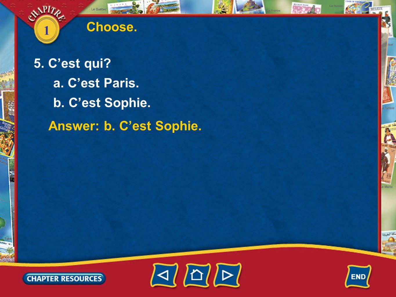 Choose. 1 5. C'est qui a. C'est Paris. b. C'est Sophie. Answer: b. C'est Sophie.