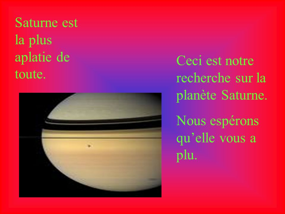 Saturne est la plus aplatie de toute.