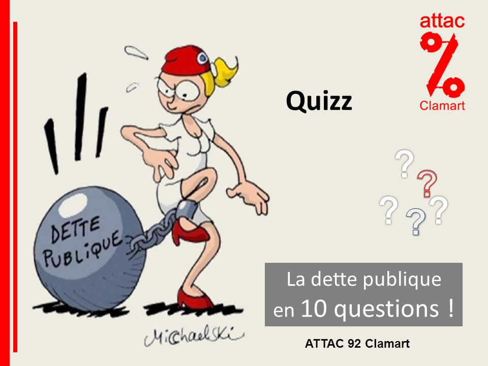 Quizz La dette publique en 10 questions ! ATTAC 92 Clamart