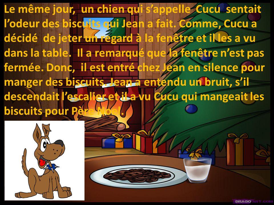 Le même jour, un chien qui s'appelle Cucu sentait l'odeur des biscuits qui Jean a fait.