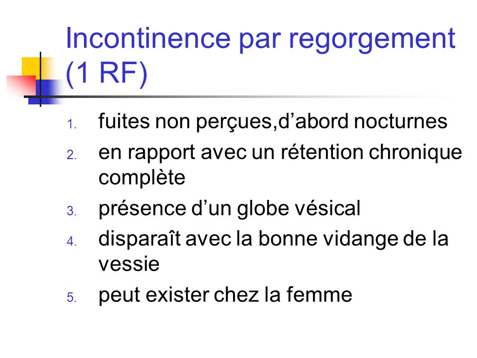 Incontinence par regorgement (1 RF)