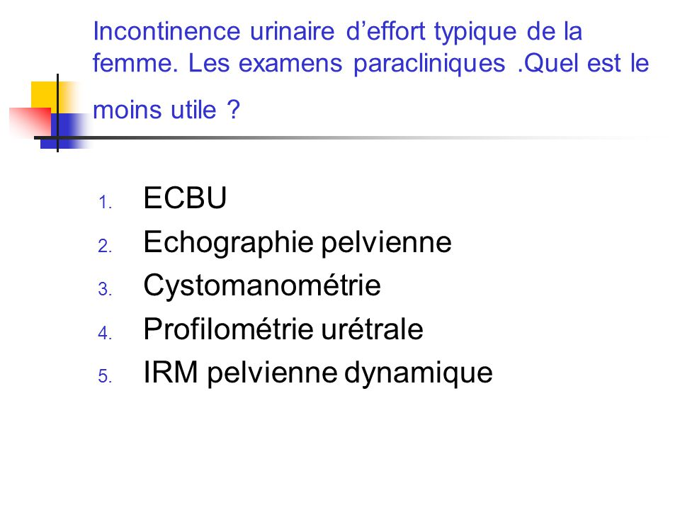 Echographie pelvienne Cystomanométrie Profilométrie urétrale