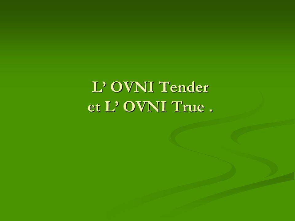 L' OVNI Tender et L' OVNI True .