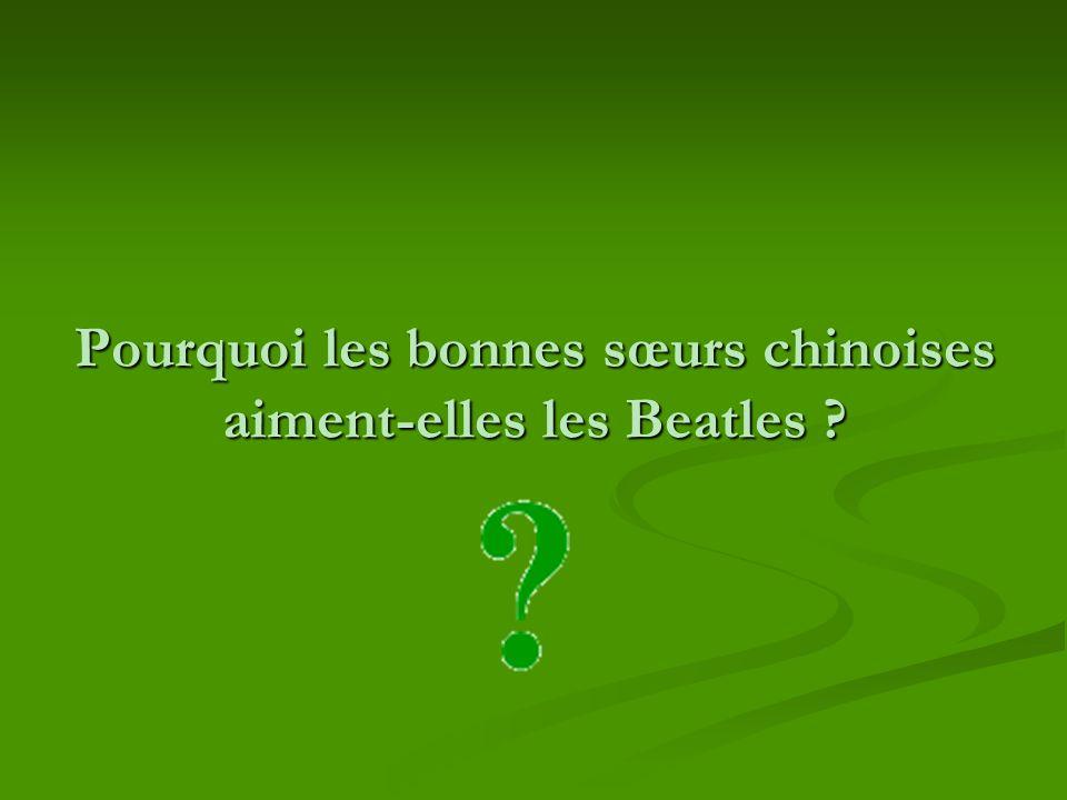Pourquoi les bonnes sœurs chinoises aiment-elles les Beatles